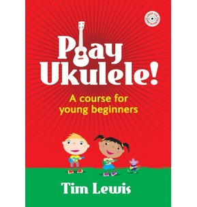 Play Ukulele!  A Course for Young Beginners by Tim Lewis