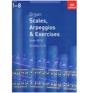ABRSM Organ Scales, Arpeggios And Exercises: From 2011 (Grades 1-8)