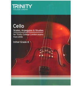 Trinity College London: Cello Scales, Arpeggios & Studies (Initial-Grade 8 From 2016)
