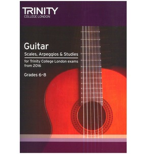 Trinity College London: Guitar & Plectrum Guitar Scales, Arpeggios & Studies - Grades 6-8 (From 2016)