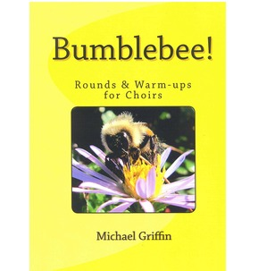 Bumblebee!  Rounds & Warm-ups for Choirs