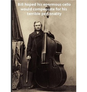 Music Greetings Card: Bill Hoped His Enormous Cello Would Compensate For His Terrible Personality
